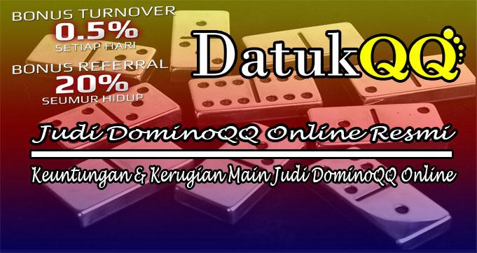 Keuntungan dan Kerugian Main Judi DominoQQ Online