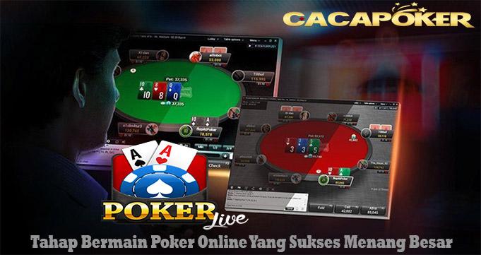 Tahap Bermain Poker Online Yang Sukses Menang Besar