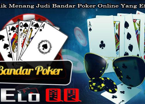 Teknik Menang Judi Bandar Poker Online Yang Efektif